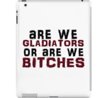 Are We Gladiators Or Are We Bitches? iPad Case/Skin
