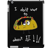Emo Taco - I don't want to talk about it!!! iPad Case/Skin