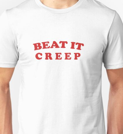 Beat It, Creep Unisex T-Shirt