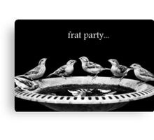 Frat Party... Canvas Print