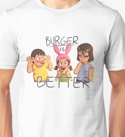 Burger is Better! Unisex T-Shirt