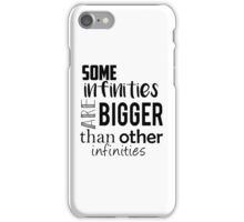 Some infinities are bigger than other infinities - The Fault In Our Stars quote - John Green iPhone Case/Skin