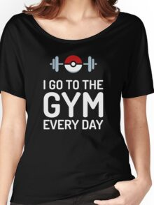 Pokemon Go // I Go To The Gym Every Day // Pokemon Gifts // Funny Quotes Women's Relaxed Fit T-Shirt