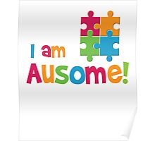 I am Ausome - Awesome Autism Awareness T shirt Kids - Adult Sizes 2  Poster