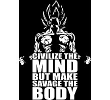 Civilize The Mind, But Make Savage The Body Photographic Print