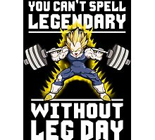 You Can't Spell LEGENDARY Without LEG DAY (Vegeta) Photographic Print