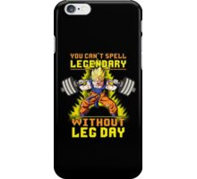You Can't Spell LEGENDARY Without LEG DAY (Goku) iPhone Case/Skin