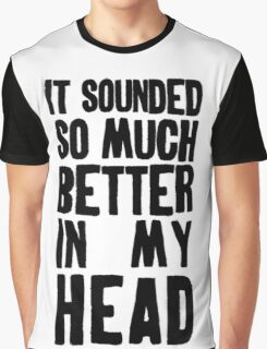 Better In My Head Graphic T-Shirt