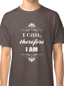 I can, therefore I am - Inspirational Motivational T Shirt Classic T-Shirt
