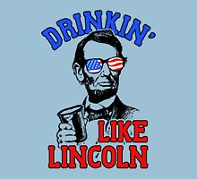 Drinkin Like Lincoln 4th of July Independence Day Unisex T-Shirt
