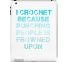 I Crochet Because Punching People Is Frowned Upon T Shirt iPad Case/Skin