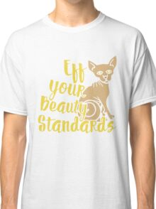 EFF your beauty standards Classic T-Shirt