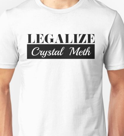 Offensive t-shirts Design - Cool Funny Legalize Crystal Meth Gifts Unisex T-Shirt