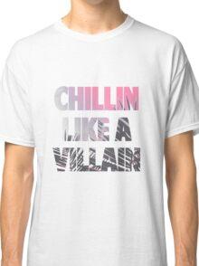 Chillin like a Villain Classic T-Shirt