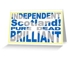Independent Scotland Pure, Dead, Brilliant Greeting Card
