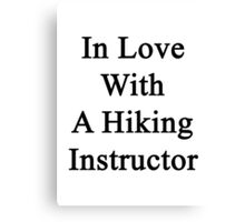 In Love With A Hiking Instructor  Canvas Print