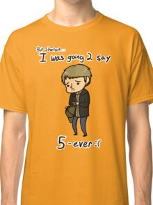 John meant 2 say 5ever Classic T-Shirt
