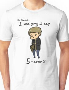 John meant 2 say 5ever Unisex T-Shirt