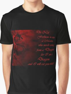 Do Not Fashion Me Into A Maiden, For I Am A Dragon Graphic T-Shirt