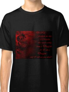 Do Not Fashion Me Into A Maiden, For I Am A Dragon Classic T-Shirt