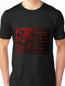 Do Not Fashion Me Into A Maiden, For I Am A Dragon Unisex T-Shirt