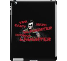 You Can't Have Slaughter Without Laughter iPad Case/Skin