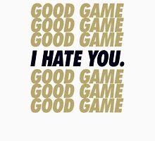 Saints Good Game I Hate You Unisex T-Shirt