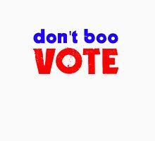 Don't boo; vote. Unisex T-Shirt