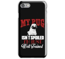My Pug isn't Spoiled I'm Well Trained iPhone Case/Skin