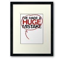 Huge Mistake Framed Print