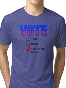 Vote None of the Above  Tri-blend T-Shirt