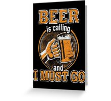 Beer Is Calling And I Must Go T-Shirt Greeting Card