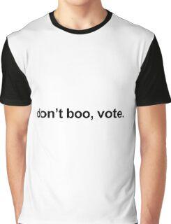 Barack Obama - Don't boo, vote. Graphic T-Shirt