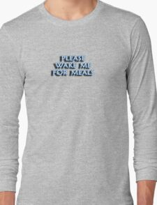 PLEASE WAKE ME FOR MEALS Long Sleeve T-Shirt