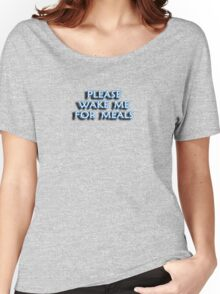 PLEASE WAKE ME FOR MEALS Women's Relaxed Fit T-Shirt