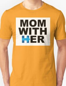 Mom With Her - Hillary Clinton  Unisex T-Shirt