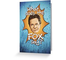 What Does The Michael J Fox Say? Greeting Card