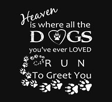 Heaven is where all the DOGS you have ever loved would run to GREET you Womens Fitted T-Shirt
