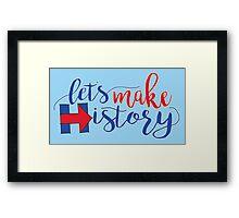 Let's Make History! Framed Print
