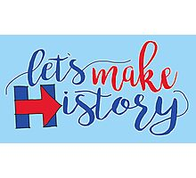 Let's Make History! Photographic Print