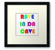 Rave In Da Cave Framed Print