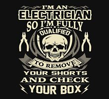 I am an Electrician So I'm Fully Qualified To Remove Your Shorts and Check Your Box Unisex T-Shirt
