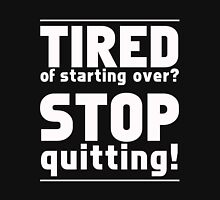 Tired of Starting Over? Stop Quitting! Unisex T-Shirt