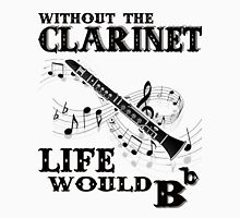 Without the Clarinet Life Would Bb Unisex T-Shirt