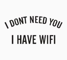 I Don't Need You I Have Wifi One Piece - Short Sleeve