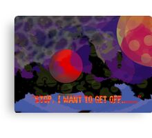 Stop, I want to get off..... Canvas Print