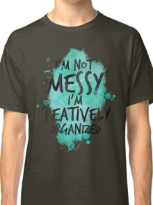 I'm Not Messy Hand Drawn Quote Classic T-Shirt