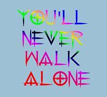 You'll Never Walk Alone Unisex T-Shirt