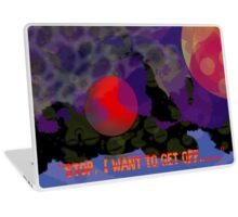 Stop, I want to get off..... Laptop Skin