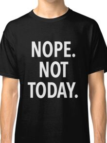 Nope. Not Today Classic T-Shirt